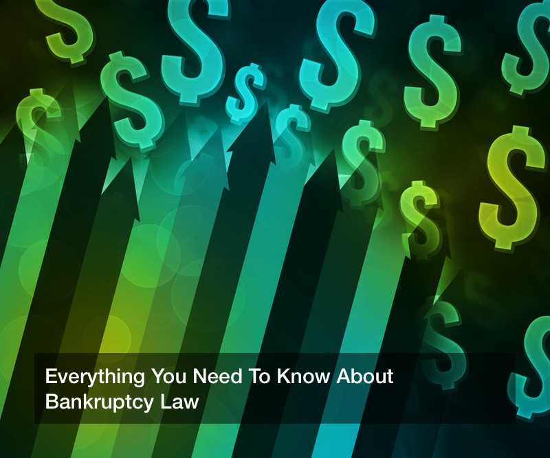 Everything You Need To Know About Bankruptcy Law