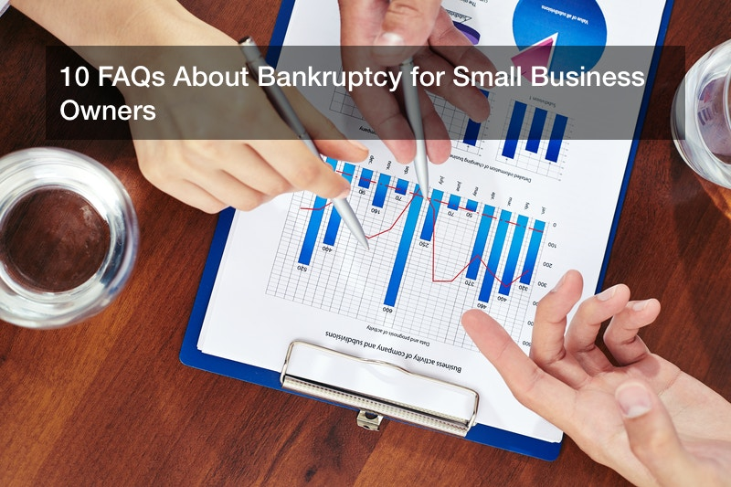 10 FAQs About Bankruptcy for Small Business Owners