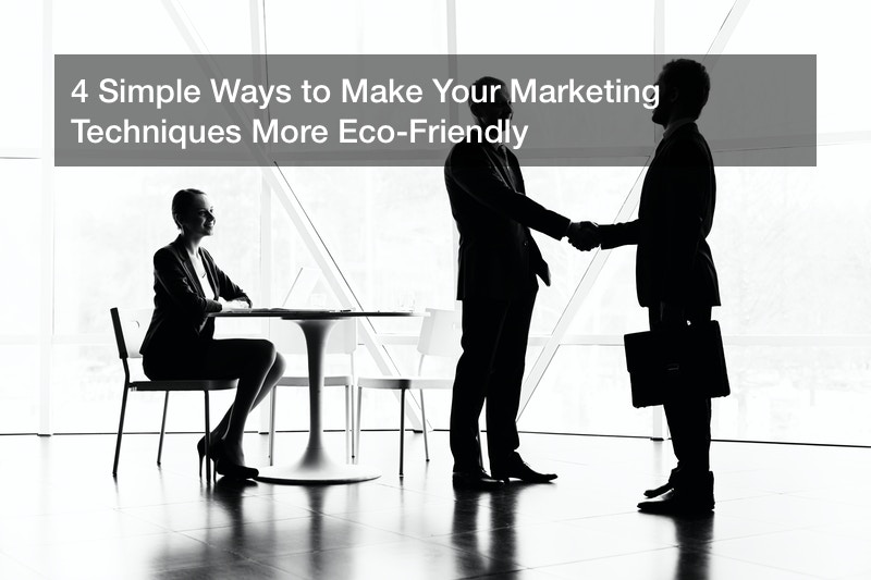 4 Simple Ways to Make Your Marketing Techniques More Eco-Friendly
