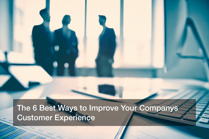 The 6 Best Ways to Improve Your Companys Customer Experience
