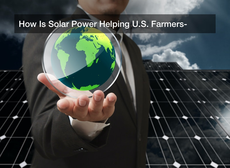 How Is Solar Power Helping U.S. Farmers?