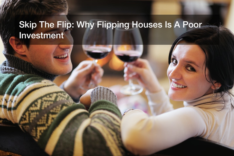 Skip The Flip: Why Flipping Houses Is A Poor Investment