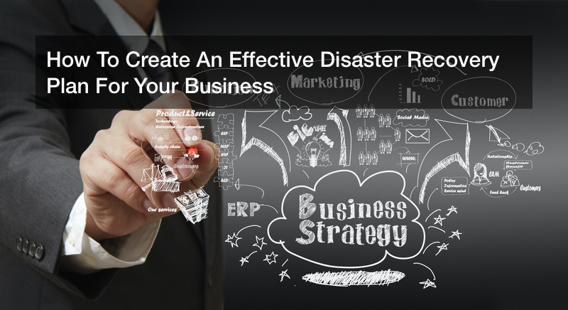 How To Create An Effective Disaster Recovery Plan For Your Business