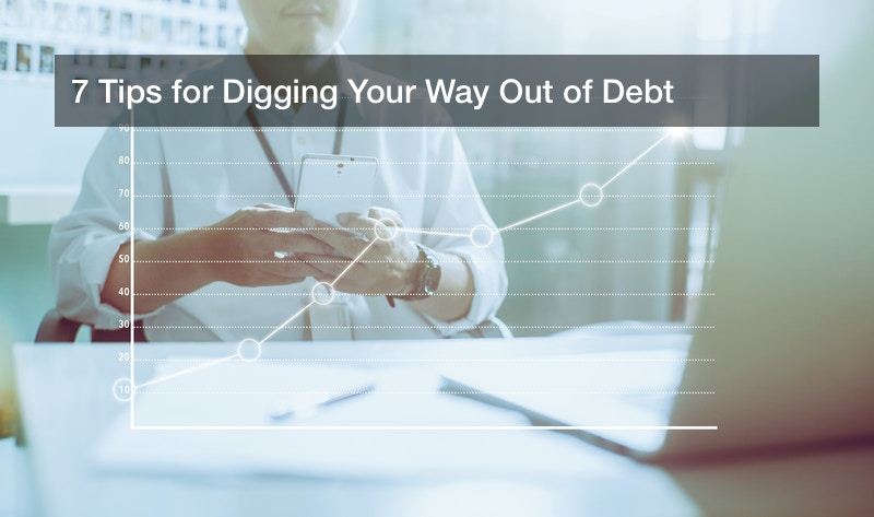 7 Tips for Digging Your Way Out of Debt