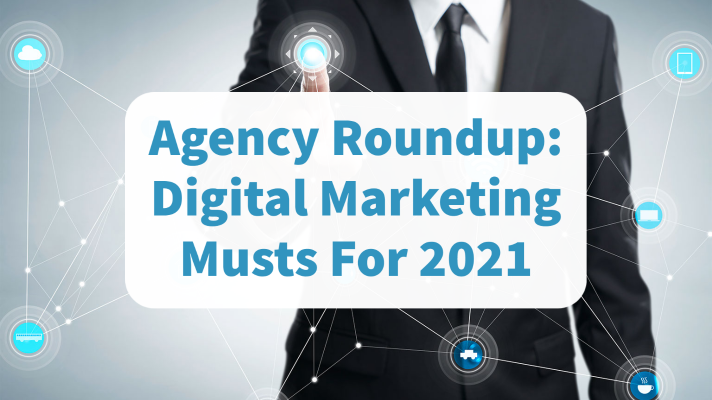 Agency Roundup: Digital Marketing Musts For 2021