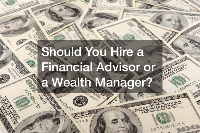 Should You Hire a Financial Advisor or a Wealth Manager?