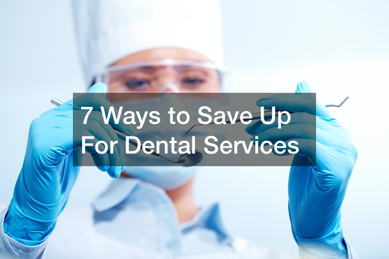 7 Ways to Save Up For Dental Services